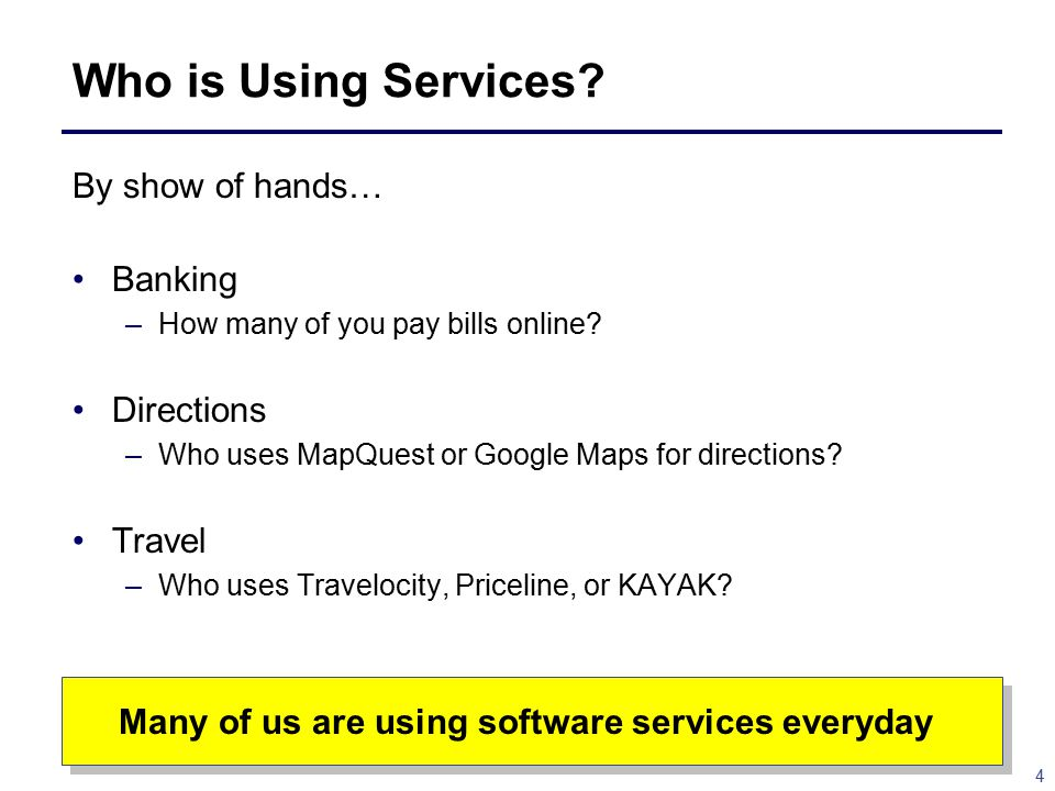 4 Who is Using Services.By show of hands… Banking –How many of you pay bills online.