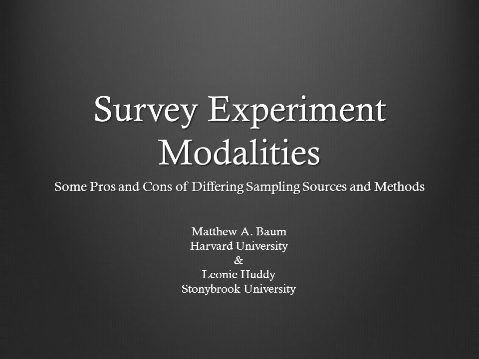 Survey Experiment Modalities Some Pros and Cons of Differing Sampling Sources and Methods Matthew A.