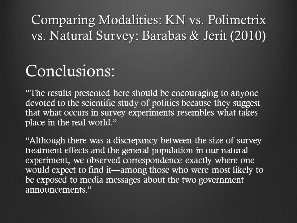 """Comparing Modalities: KN vs. Polimetrix vs. Natural Survey: Barabas & Jerit (2010) Conclusions: """"The results presented here should be encouraging to a"""