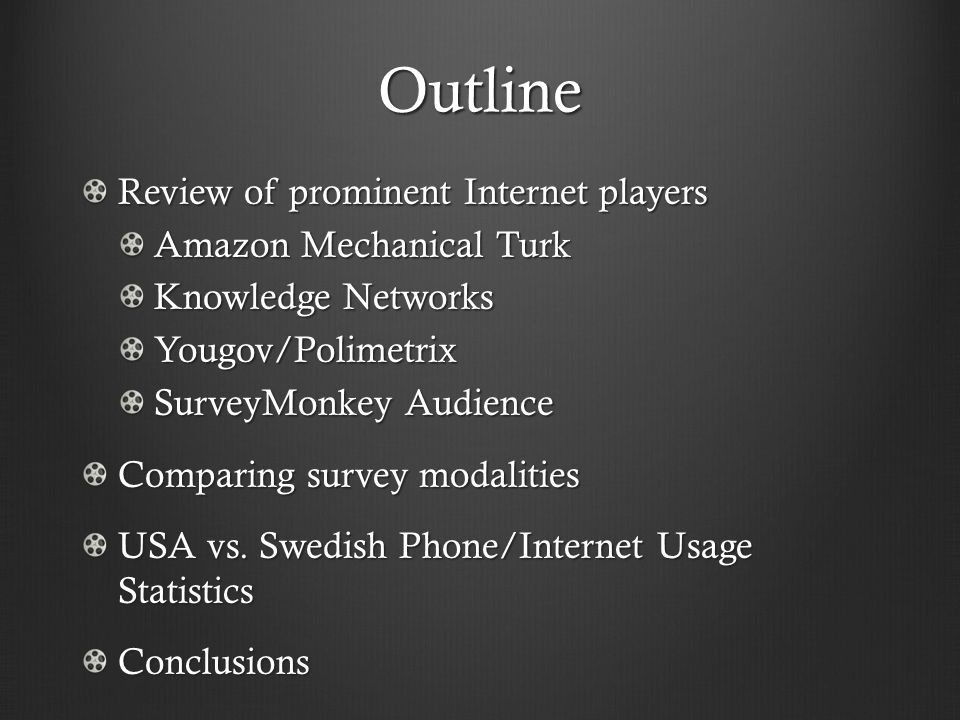 Outline Review of prominent Internet players Amazon Mechanical Turk Knowledge Networks Yougov/Polimetrix SurveyMonkey Audience Comparing survey modalities USA vs.