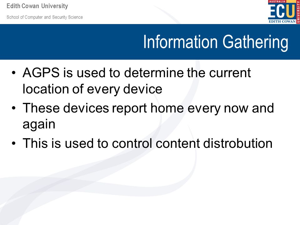 School of Computer and Security Science Edith Cowan University Information Gathering AGPS is used to determine the current location of every device Th