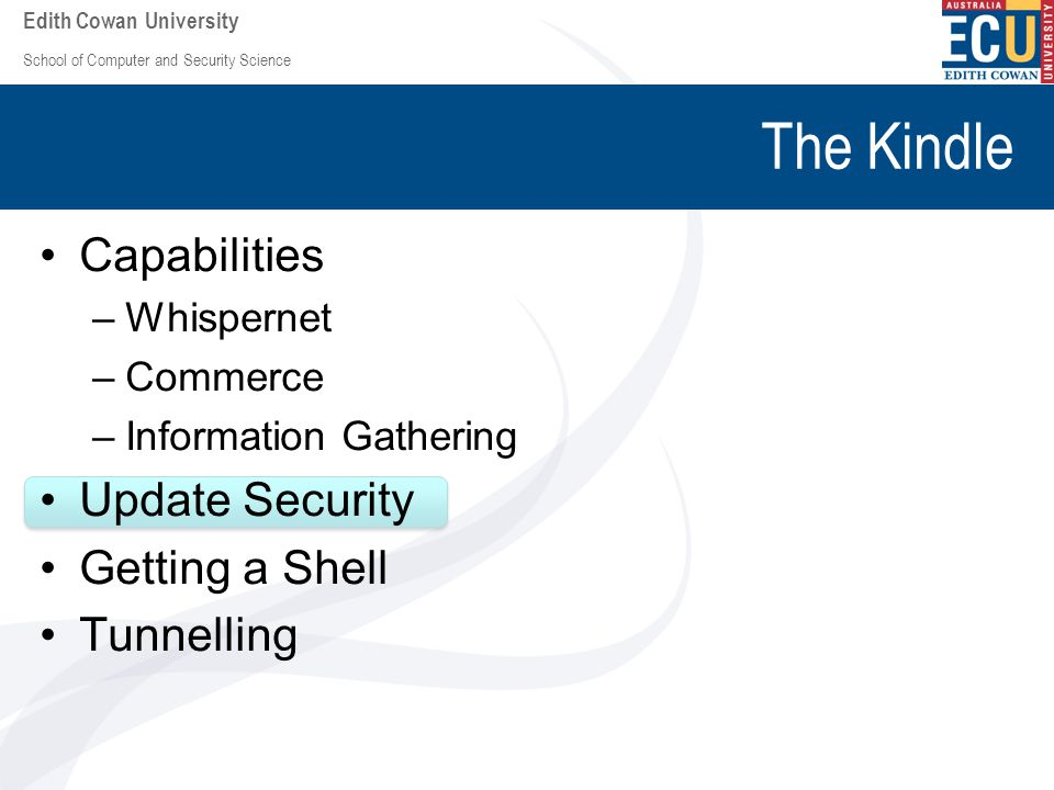 School of Computer and Security Science Edith Cowan University The Kindle Capabilities –Whispernet –Commerce –Information Gathering Update Security Ge