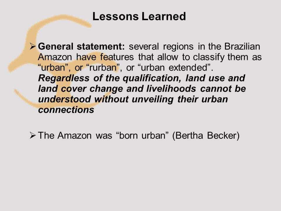Lessons Learned  General statement: several regions in the Brazilian Amazon have features that allow to classify them as urban , or rurban , or urban extended .
