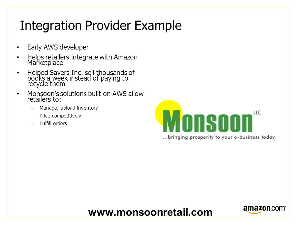 Integration Provider Example Early AWS developer Helps retailers integrate with Amazon Marketplace Helped Savers Inc.
