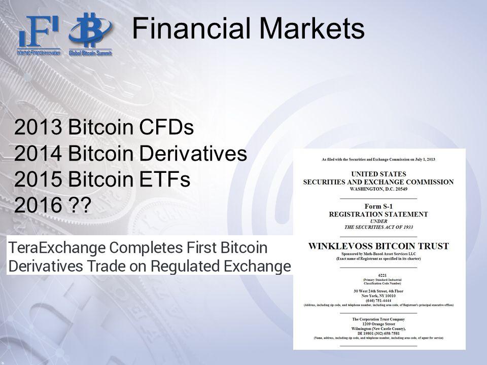 Financial Markets 2013 Bitcoin CFDs 2014 Bitcoin Derivatives 2015 Bitcoin ETFs 2016 ??