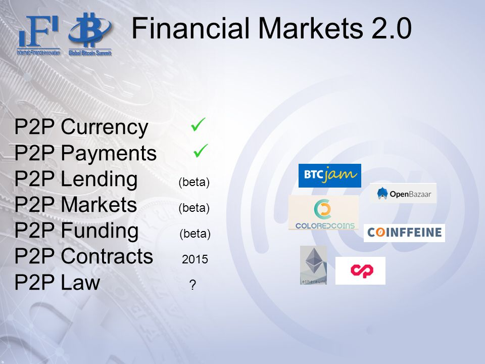 Financial Markets 2.0 P2P Currency P2P Payments P2P Lending (beta) P2P Markets (beta) P2P Funding (beta) P2P Contracts 2015 P2P Law