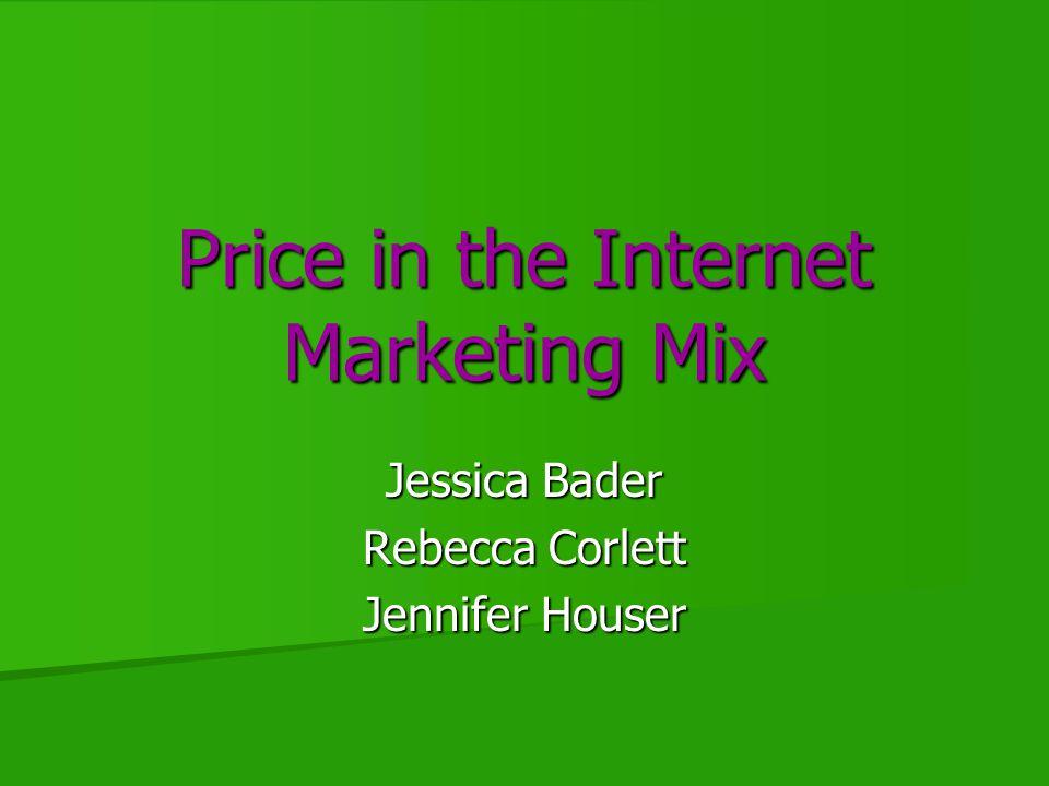 Price in the Internet Marketing Mix Jessica Bader Rebecca Corlett Jennifer Houser