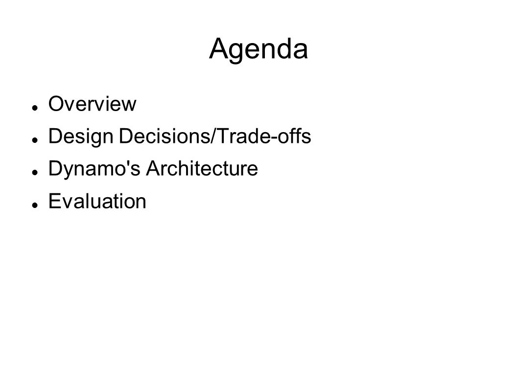 Agenda Overview Design Decisions/Trade-offs Dynamo s Architecture Evaluation