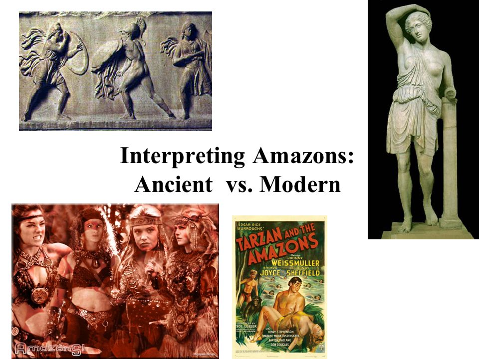 Interpreting Amazons: Ancient vs. Modern