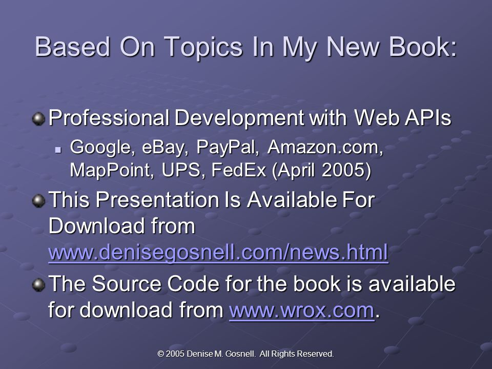© 2005 Denise M.Gosnell. All Rights Reserved. Outline of Topics What Is A Web API.