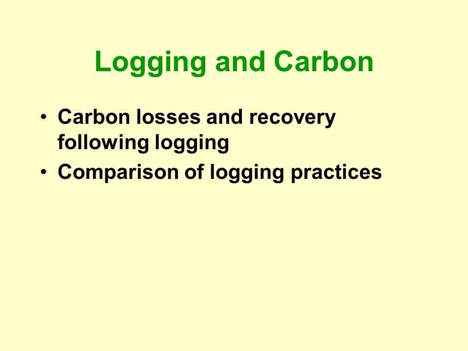 Logging and Carbon Carbon losses and recovery following logging Comparison of logging practices
