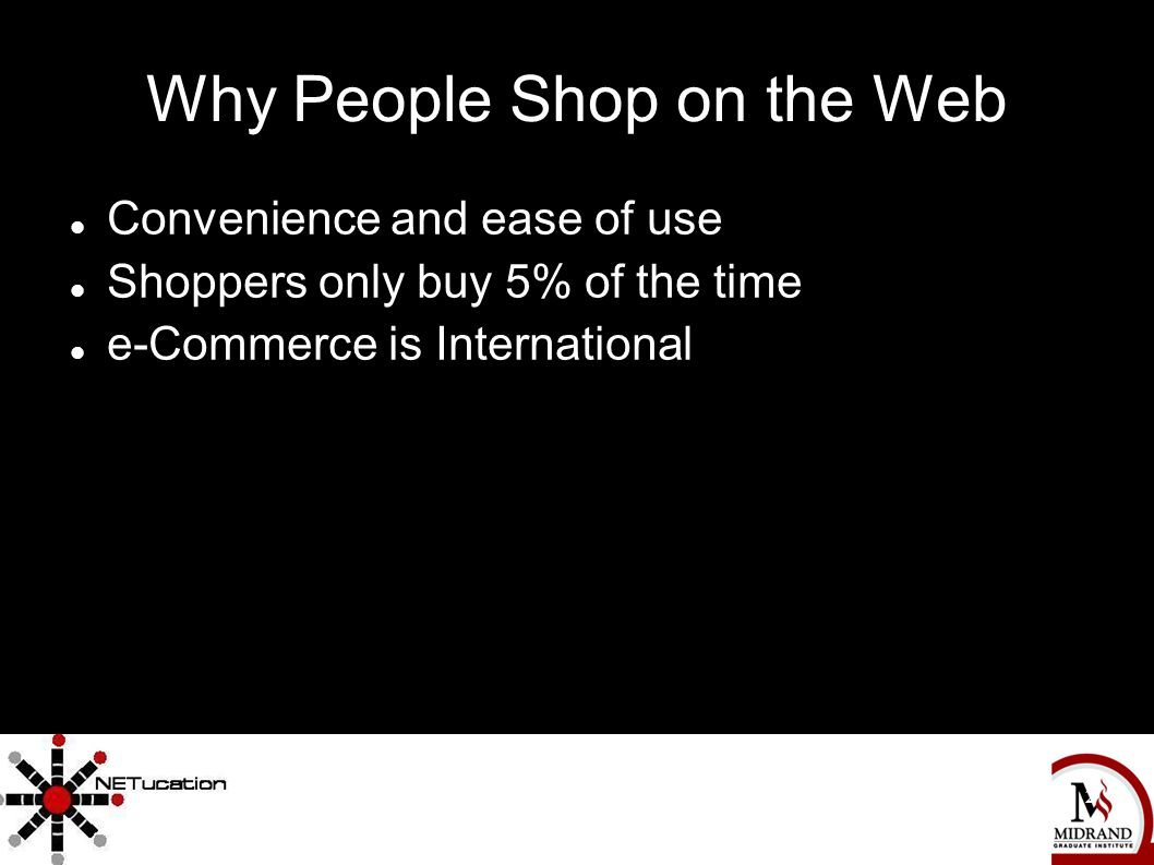 The Complete Independent Movie Marketing Handbook 2 Why People Shop on the Web Convenience and ease of use Shoppers only buy 5% of the time e-Commerce is International