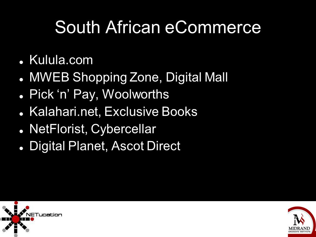 The Complete Independent Movie Marketing Handbook 27 South African eCommerce Kulula.com MWEB Shopping Zone, Digital Mall Pick 'n' Pay, Woolworths Kalahari.net, Exclusive Books NetFlorist, Cybercellar Digital Planet, Ascot Direct