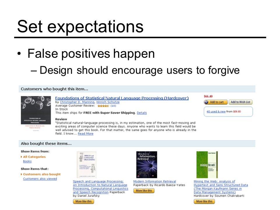 Set expectations False positives happen –Design should encourage users to forgive