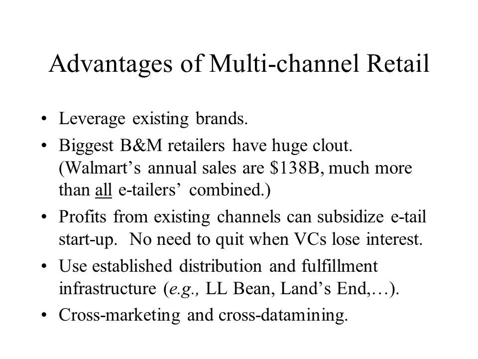 Advantages of Multi-channel Retail Leverage existing brands.