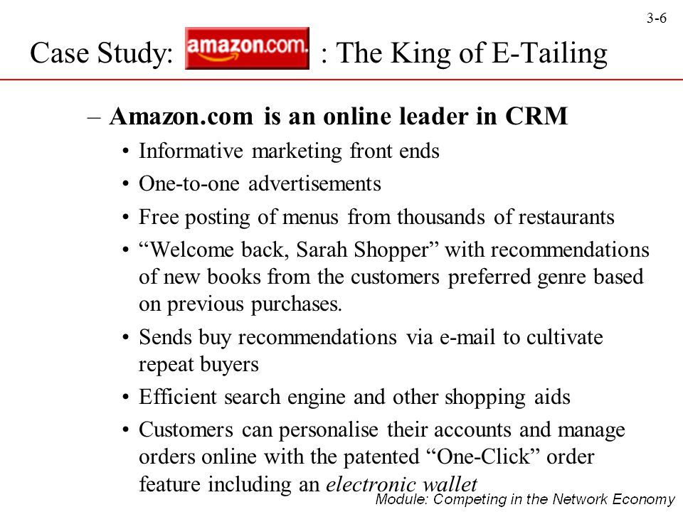 3-6 –Amazon.com is an online leader in CRM Informative marketing front ends One-to-one advertisements Free posting of menus from thousands of restaura