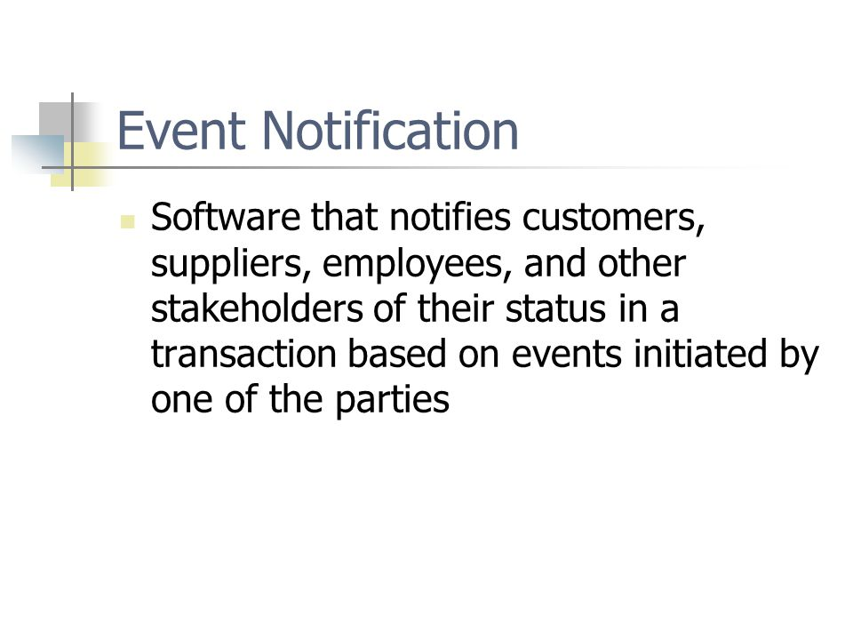 Event Notification Software that notifies customers, suppliers, employees, and other stakeholders of their status in a transaction based on events initiated by one of the parties
