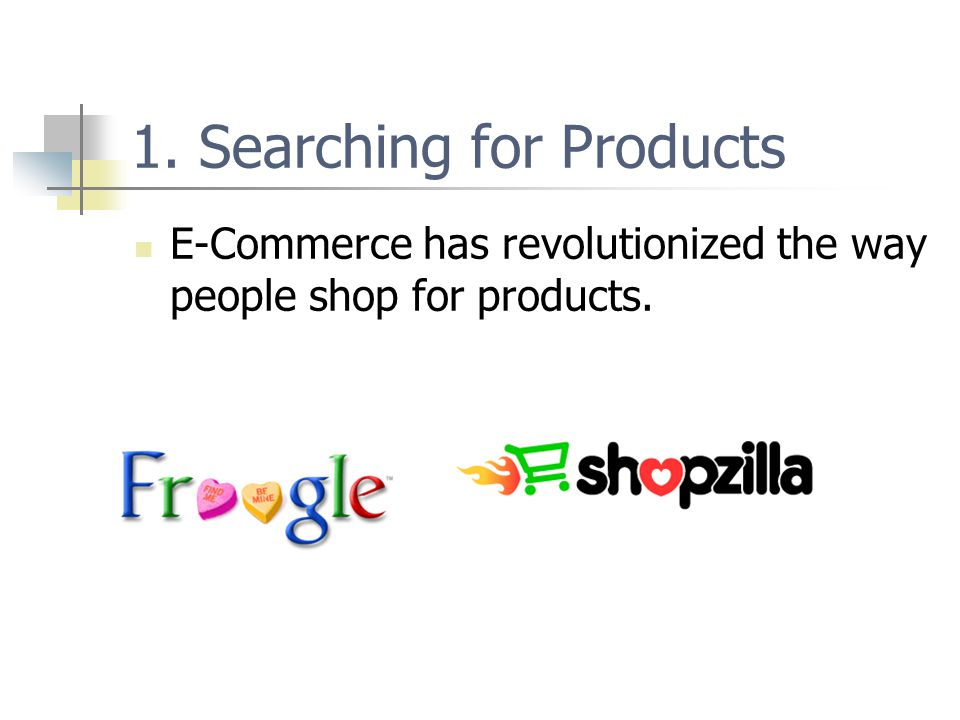 Categories B2B E-commerce was going on long before B2C (like Amazon.com, etc.) E-commerce has enabled new forms of C2C (E-bay, Craig's List, etc.)
