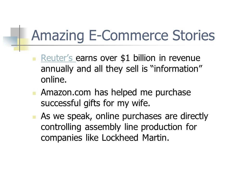 Amazing E-Commerce Stories Reuter's earns over $1 billion in revenue annually and all they sell is information online.