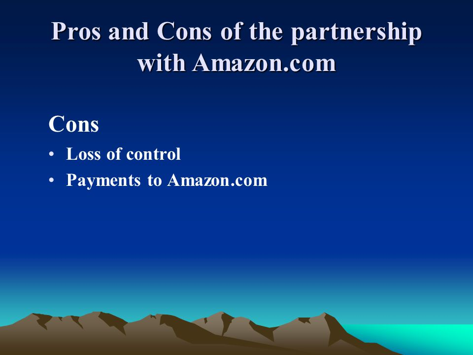 Cons Loss of control Payments to Amazon.com Pros and Cons of the partnership with Amazon.com