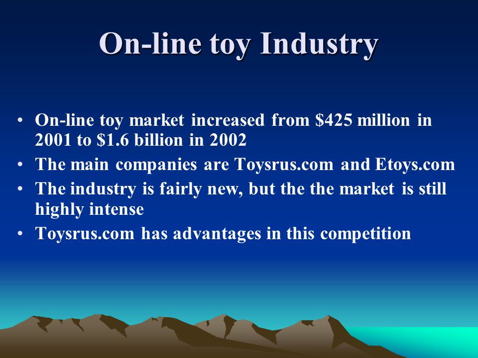Overview One of leading retailers of toys, children s apparel and baby products An $11 billion business with 1600 stores worldwide Operates in five divisions In 1999, Toysrus.com had been established
