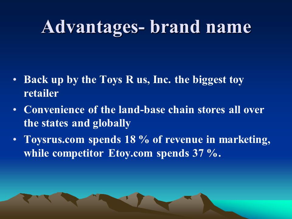 Advantage-products Long history in toy industry, have different product lines and operate globally.com, as store front, collects information to make the company understand customer needs quickly and provide products comprehensively