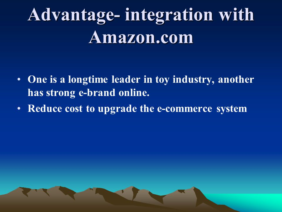 Advantage- integration with Amazon.com One is a longtime leader in toy industry, another has strong e-brand online.