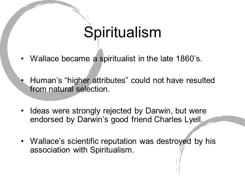Spiritualism Wallace became a spiritualist in the late 1860's.