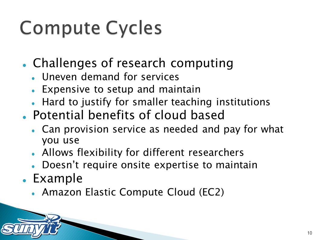 Challenges of research computing Uneven demand for services Expensive to setup and maintain Hard to justify for smaller teaching institutions Potentia