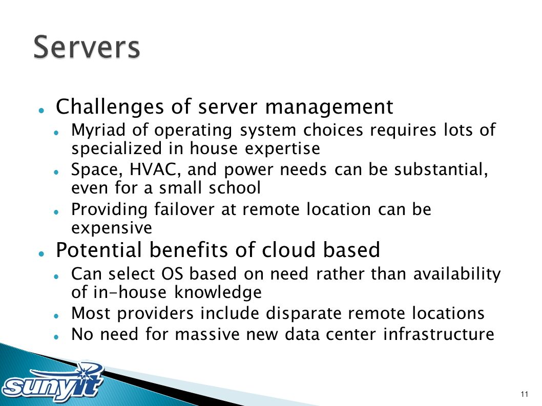 Challenges of server management Myriad of operating system choices requires lots of specialized in house expertise Space, HVAC, and power needs can be