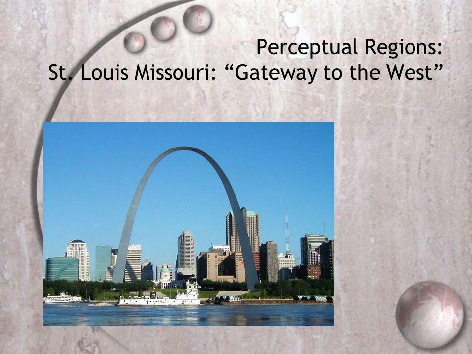 Perceptual Regions: St. Louis Missouri: Gateway to the West