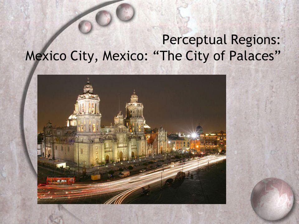 Perceptual Regions: Mexico City, Mexico: The City of Palaces