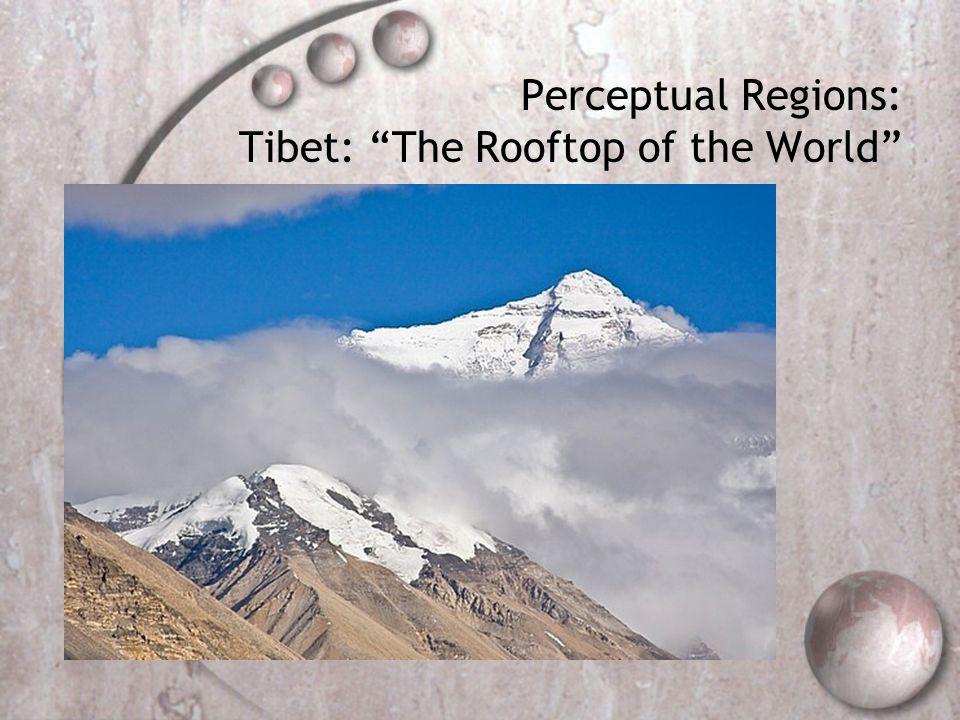 Perceptual Regions: Tibet: The Rooftop of the World