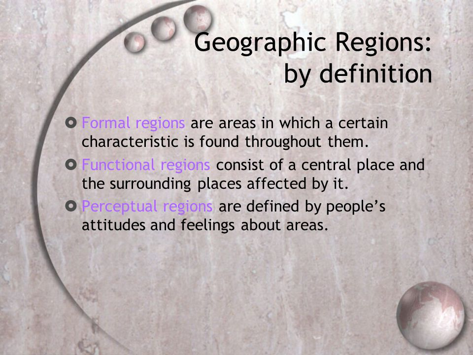 Formal Regions: Political  Areas in which a certain characteristic is found throughout them.