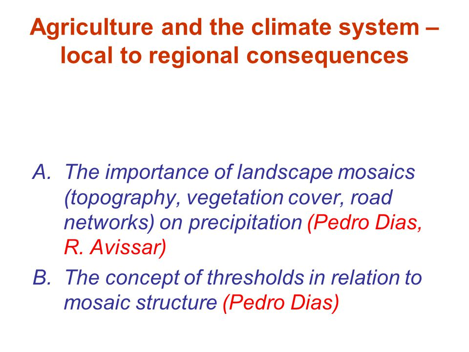 Agriculture and the climate system – local to regional consequences A.The importance of landscape mosaics (topography, vegetation cover, road networks