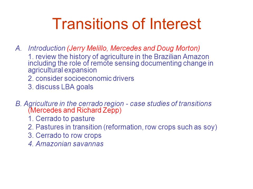 Transitions of Interest A.Introduction (Jerry Melillo, Mercedes and Doug Morton) 1. review the history of agriculture in the Brazilian Amazon includin