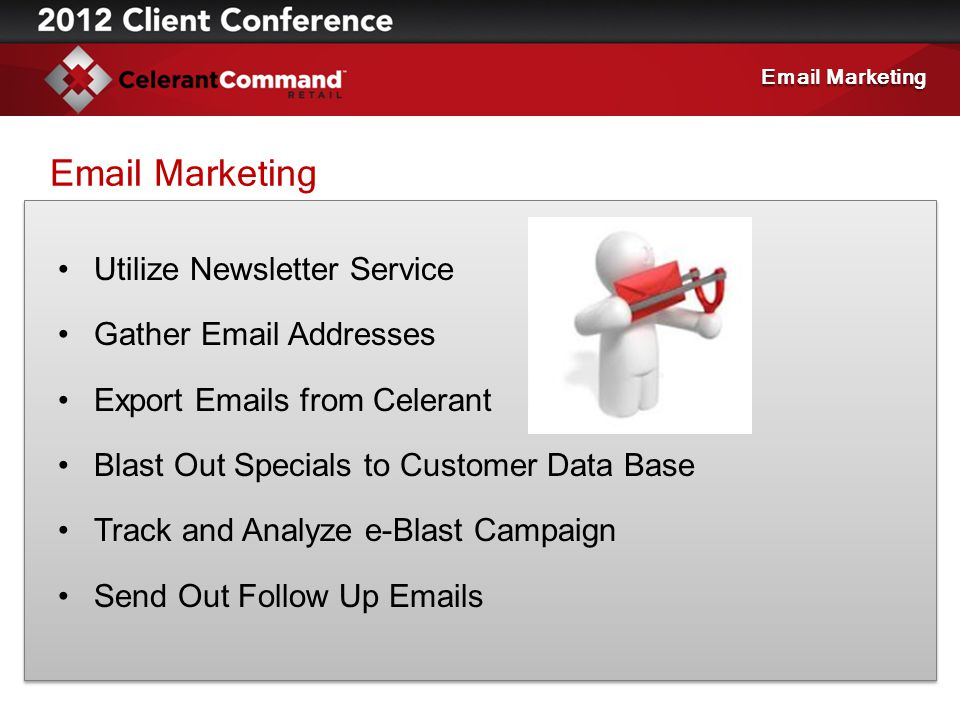 Utilize Newsletter Service Gather Email Addresses Export Emails from Celerant Blast Out Specials to Customer Data Base Track and Analyze e-Blast Campa