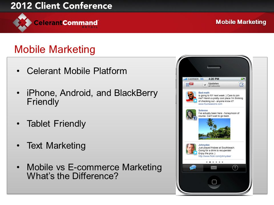Celerant Mobile Platform iPhone, Android, and BlackBerry Friendly Tablet Friendly Text Marketing Mobile vs E-commerce Marketing What's the Difference?