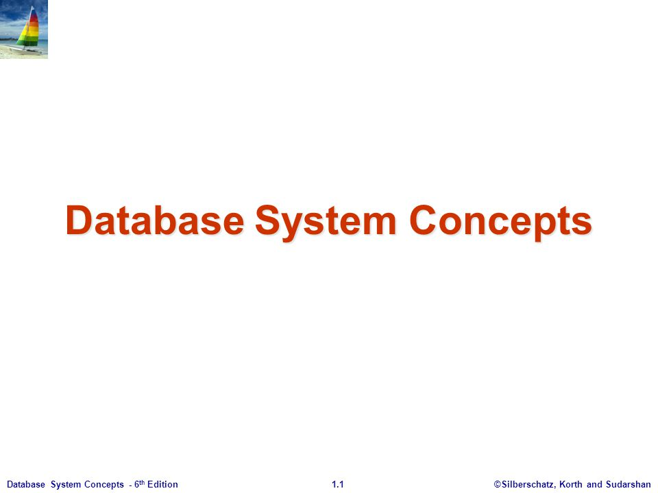 ©Silberschatz, Korth and Sudarshan1.1Database System Concepts - 6 th Edition Database System Concepts