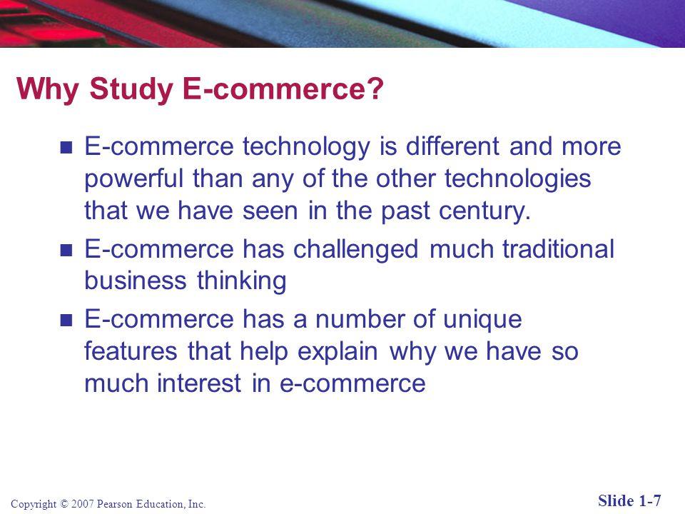 Copyright © 2007 Pearson Education, Inc. Slide 1-6 E-commerce vs.