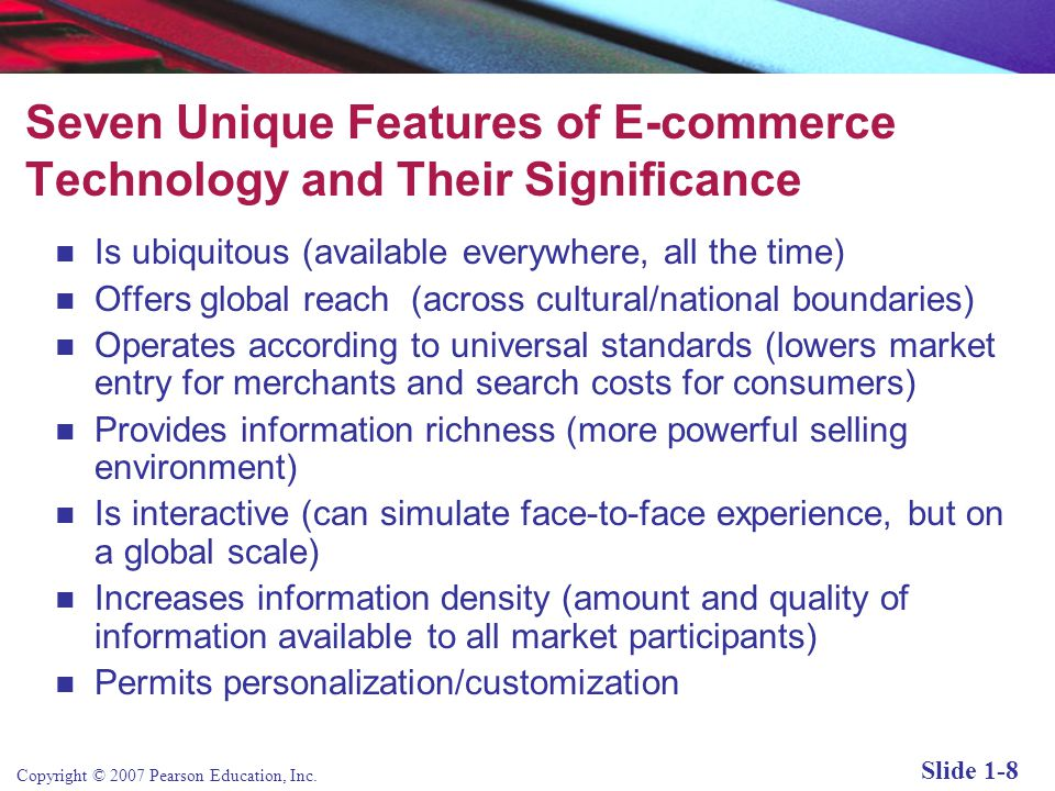 Copyright © 2007 Pearson Education, Inc. Slide 1-7 Why Study E-commerce.