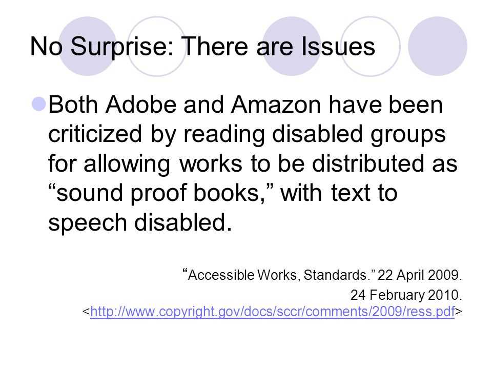 No Surprise: There are Issues Both Adobe and Amazon have been criticized by reading disabled groups for allowing works to be distributed as sound proof books, with text to speech disabled.