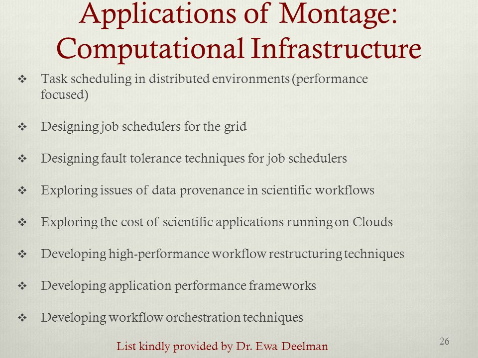 Applications of Montage: Computational Infrastructure  Task scheduling in distributed environments (performance focused)  Designing job schedulers f
