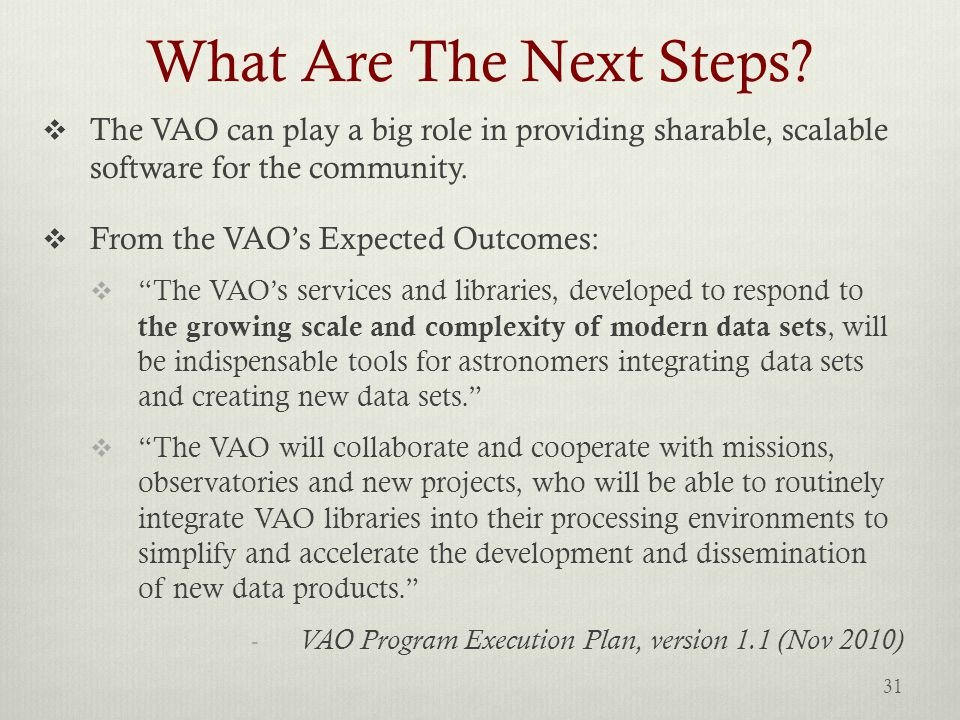 What Are The Next Steps?  The VAO can play a big role in providing sharable, scalable software for the community.  From the VAO's Expected Outcomes: