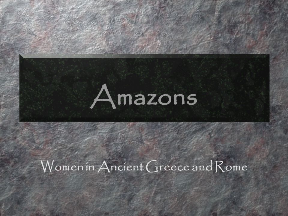 Amazons Women in Ancient Greece and Rome