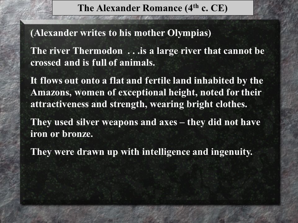 (Alexander writes to his mother Olympias) The river Thermodon...is a large river that cannot be crossed and is full of animals.