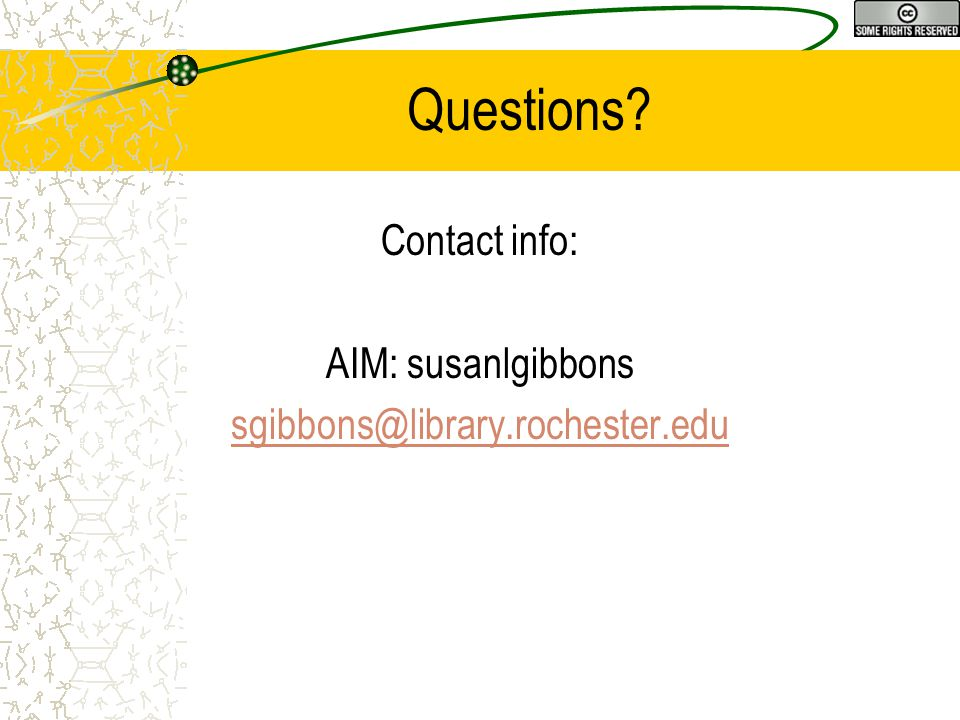 Questions Contact info: AIM: susanlgibbons sgibbons@library.rochester.edu