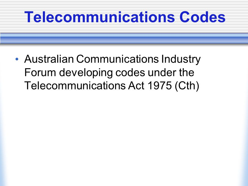 Telecommunications Codes Australian Communications Industry Forum developing codes under the Telecommunications Act 1975 (Cth)