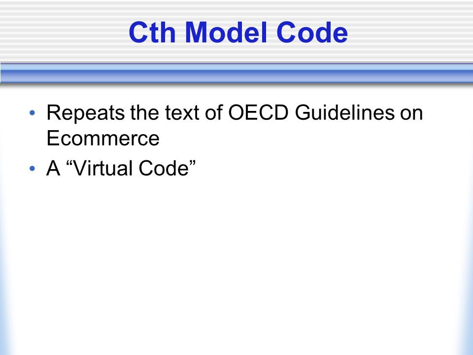 Cth Model Code Repeats the text of OECD Guidelines on Ecommerce A Virtual Code