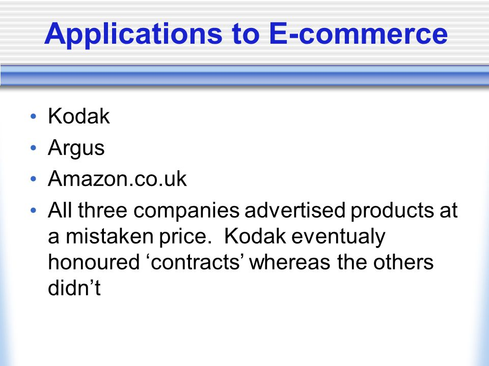 Applications to E-commerce Kodak Argus Amazon.co.uk All three companies advertised products at a mistaken price.